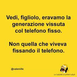 Frasi : Mira, hijo, eramos la generación que vivió con el teléfono fijo. No la que vivió fijándose en el teléfono.