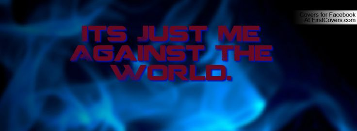 Me Against The World Quotes. QuotesGram by @quotesgram