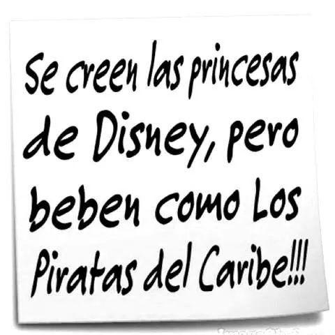 Se creen las princesas de Disney, pero beben como los piratas del caribe. #frases #humor