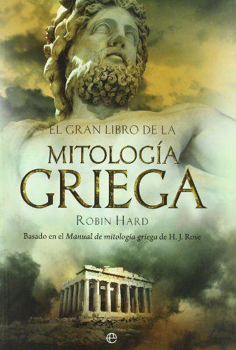 El gran libro de la mitología griega: basado en el manual de mitología griega…
