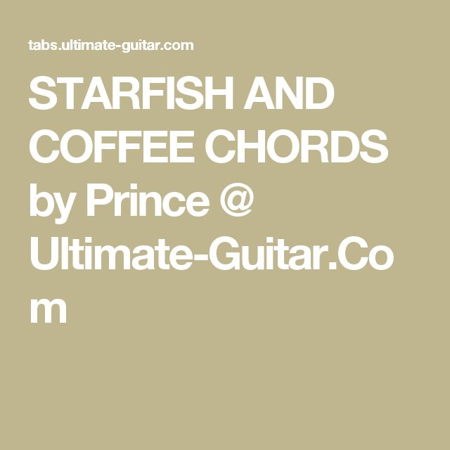 STARFISH AND COFFEE CHORDS by Prince @ Ultimate-Guitar.Com