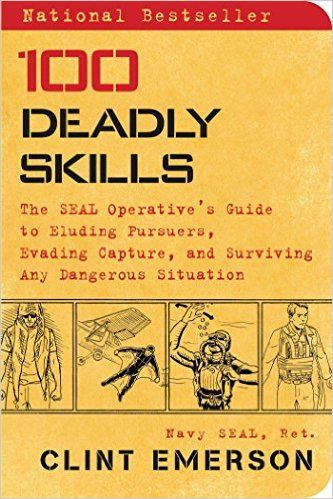 100 Deadly Skills: The SEAL Operative's Guide to Eluding Pursuers, Evading Capture, and Surviving Any Dangerous Situation: Clint Emerson: 9781476796055: Amazon.com: Books