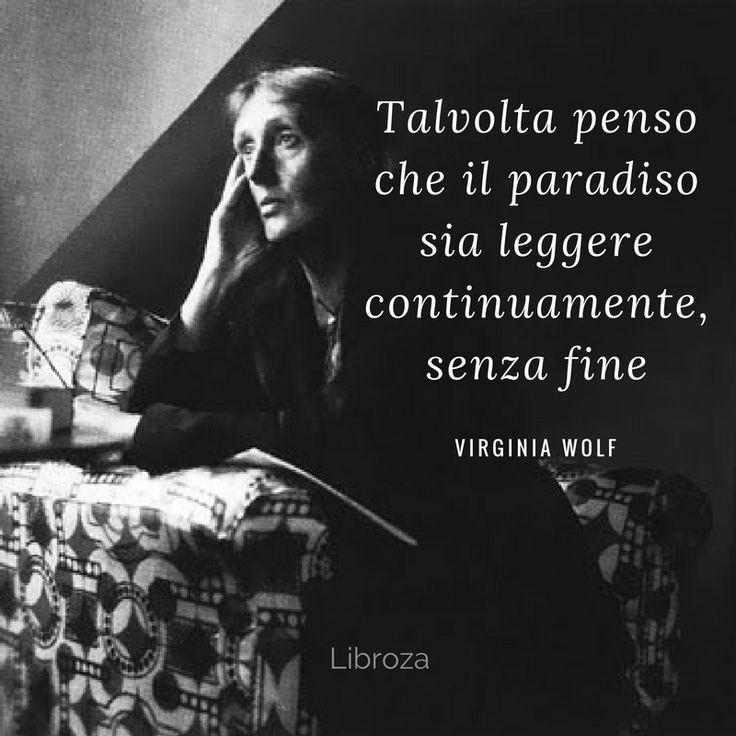 Talvolta penso che il paradiso sia leggere continuamente, senza fine (V. Wolf) - Libroza.com