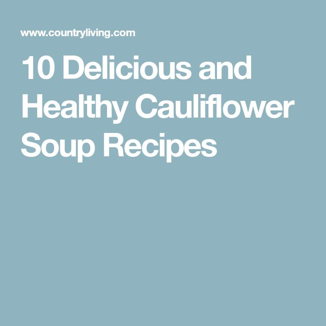 10 Delicious and Healthy Cauliflower Soup Recipes