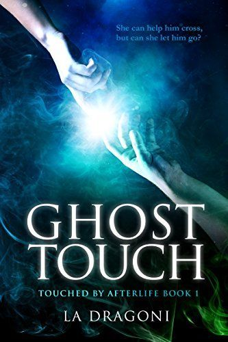 Ghost Touch (Touched by Afterlife Book 1) by LA Dragoni