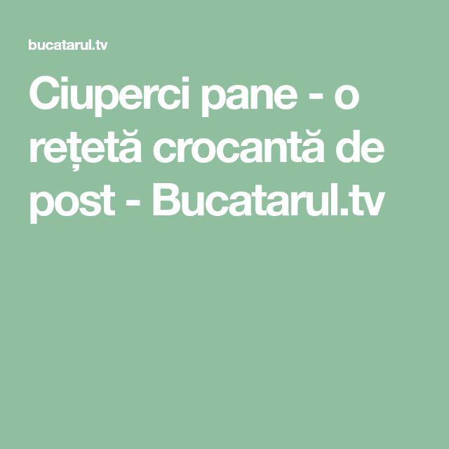 Ciuperci pane - o rețetă crocantă de post - Bucatarul.tv