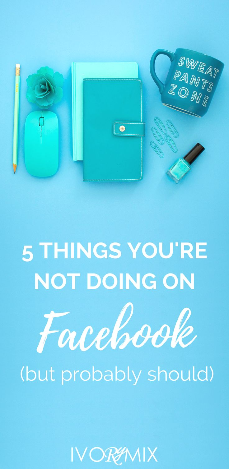 5 Things you aren't doing on Facebook (but probably should)