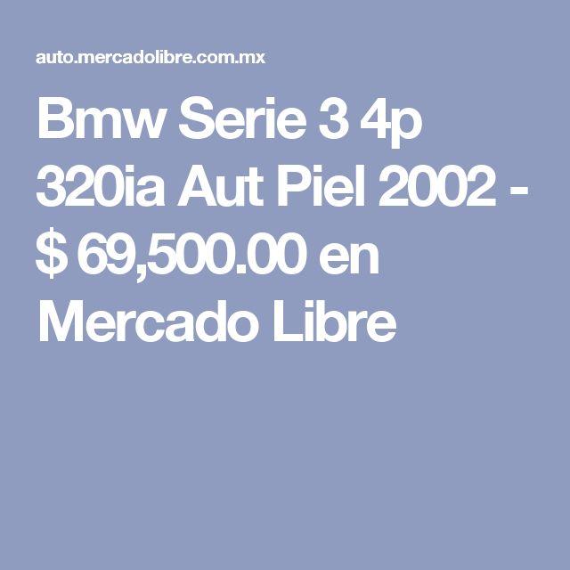 Bmw Serie 3 4p 320ia Aut Piel 2002 - $ 69,500.00 en Mercado Libre