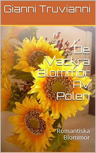 De Vackra Blommor Av Polen: Romantiska Blommor (Swedish Edition) by Gianni Truvianni http://www.amazon.co.uk/dp/B00NBTK0SO/ref=cm_sw_r_pi_dp_CIqbxb043P4VX
