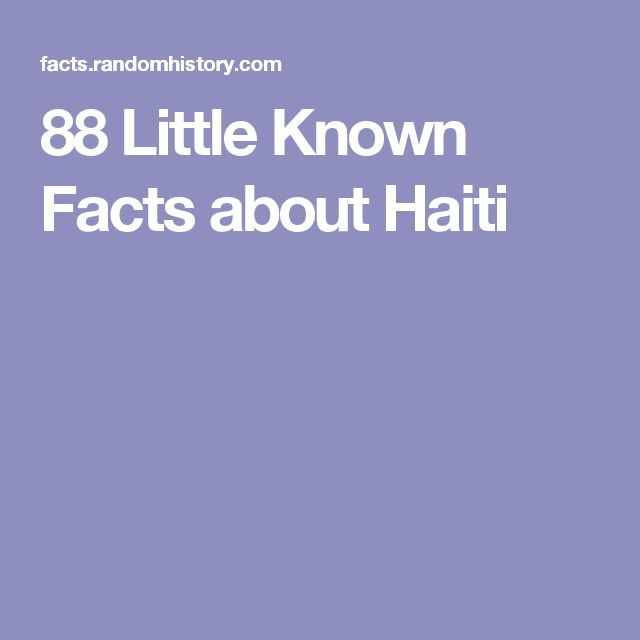 88 Little Known Facts about Haiti