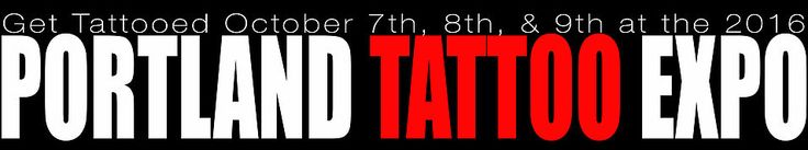Portland Tattoo Expo - October 7-9 2016
