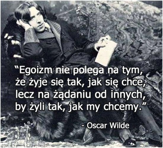 Egoizm nie polega na tym, że żyje się tak... #Wilde-Oscar, #Egoizm, #Życie