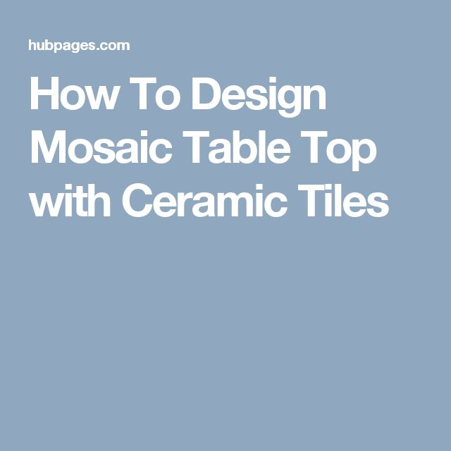 How To Design Mosaic Table Top with Ceramic Tiles