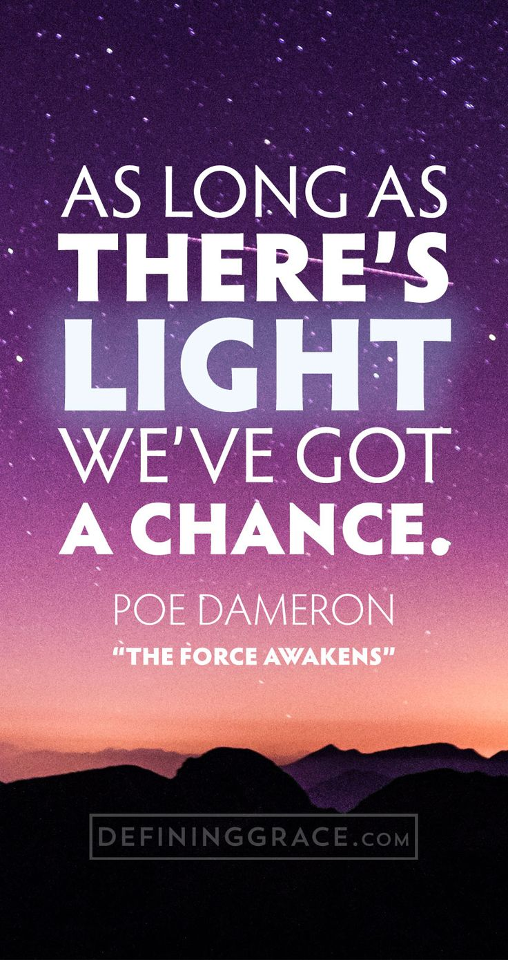 """As long as there's light, we've got a chance."" - Poe Dameron, Star Wars: The Force Awakens 