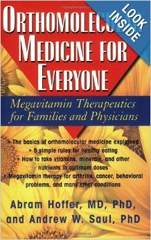 Orthomolecular Medicine For Everyone: Megavitamin Therapeutics for Families and Physicians: Abram Hoffer, Andrew W. Saul: 9781591202264: Amazon.com: Books