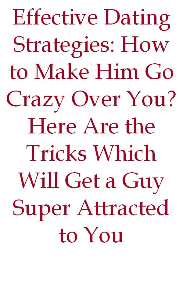 827b1a85c158531d33c69031fe1e5a01 - How To Get A Guy Going Crazy For You