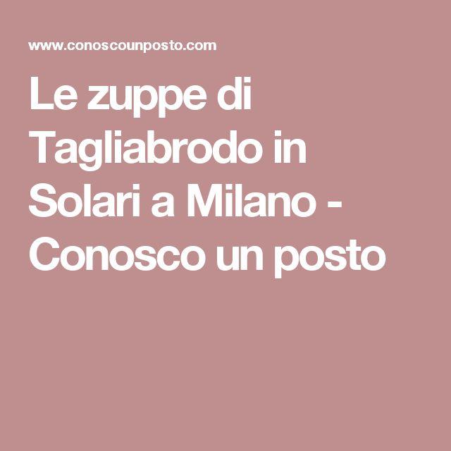 Le zuppe di Tagliabrodo in Solari a Milano - Conosco un posto