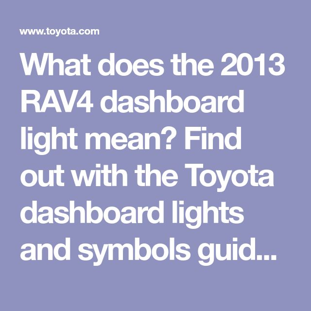 What Does The 2013 RAV4 Dashboard Light Mean? Find Out