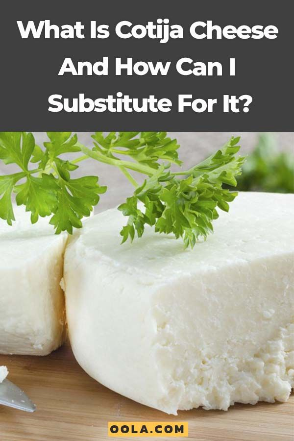 What Is Cotija Cheese And How Can I Substitute For It Cotija Cheese Cheese Cheese Making Recipes