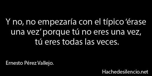 Ernesto Perez Vallejo, tú eres todas las veces