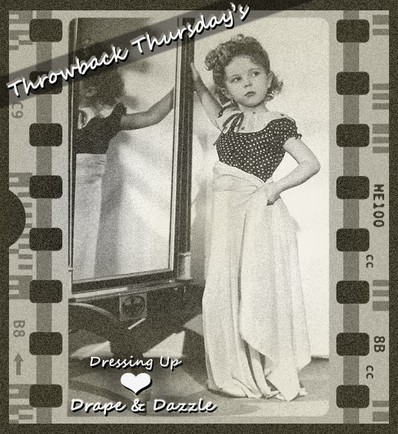 Throwback Thursday's   Dressing up with Shirley Temple.  Love Drape & Dazzle xx