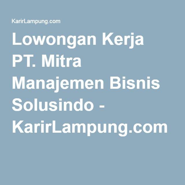 Lowongan Kerja PT. Mitra Manajemen Bisnis Solusindo - KarirLampung.com
