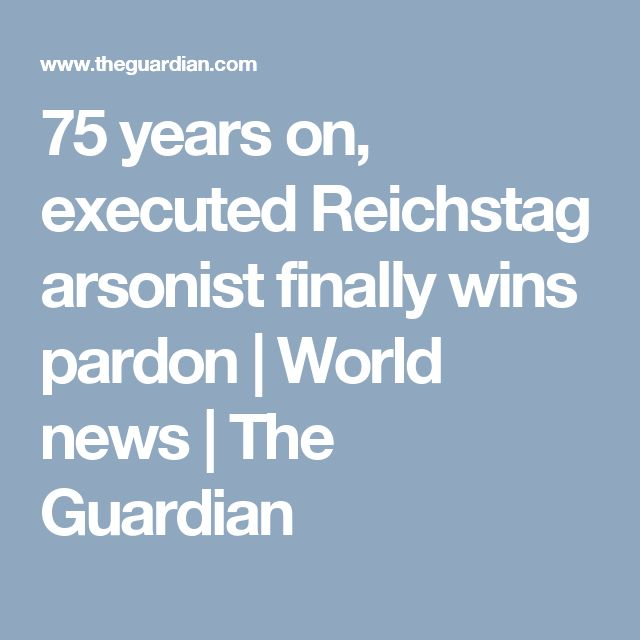 75 years on, executed Reichstag arsonist finally wins pardon | World news | The Guardian