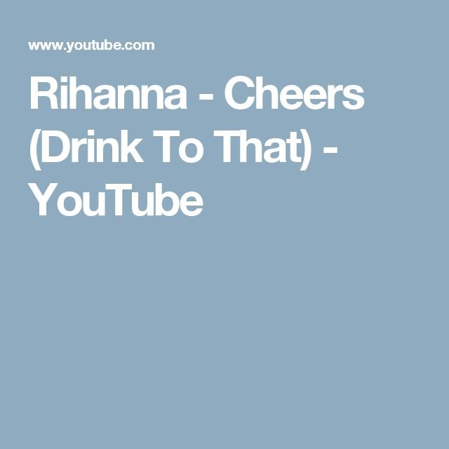 Rihanna - Cheers (Drink To That) - YouTube