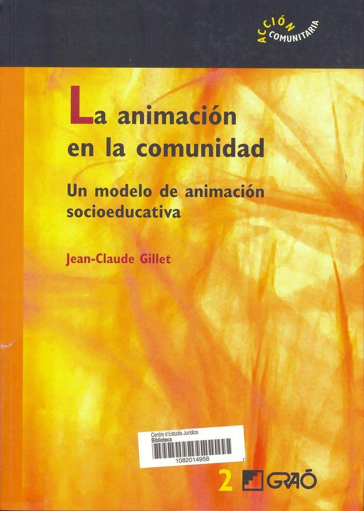 La animación en la comunidad : un modelo de animación socioeducativa / Jean-Claude Gillet. Barcelona : Graó, 2006. Sig. 379.8 Gil