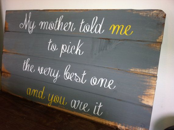 """My mother told me to pick the very best one and you are it 27""""w x14""""h hand-painted wood sign"""
