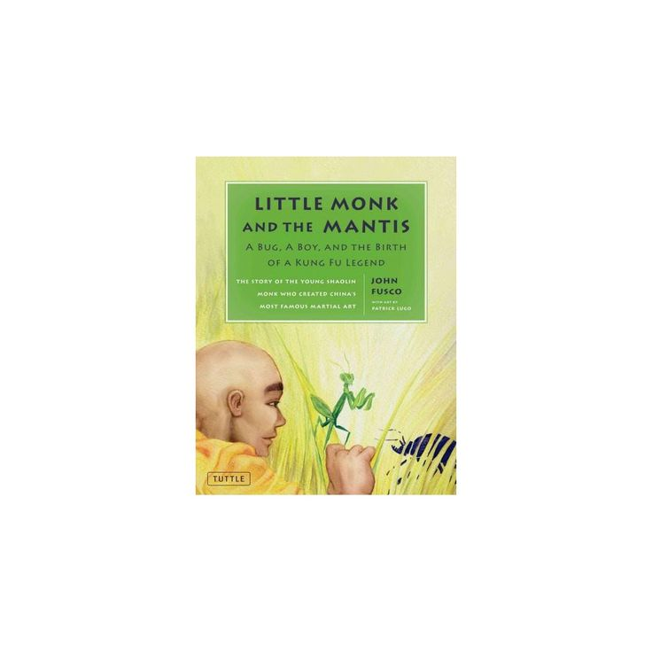 Little Monk and the Mantis : A Bug, a Boy, and the Birth of a Kung Fu Legend (Hardcover) (John Fusco)