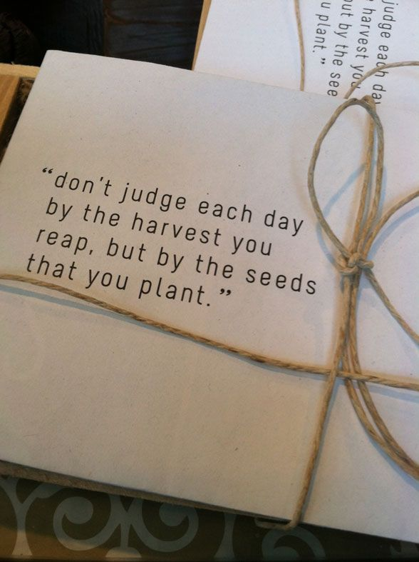 garden quotes--could be a great idea for teacher gift.  Wrap the quote around a package of seeds.