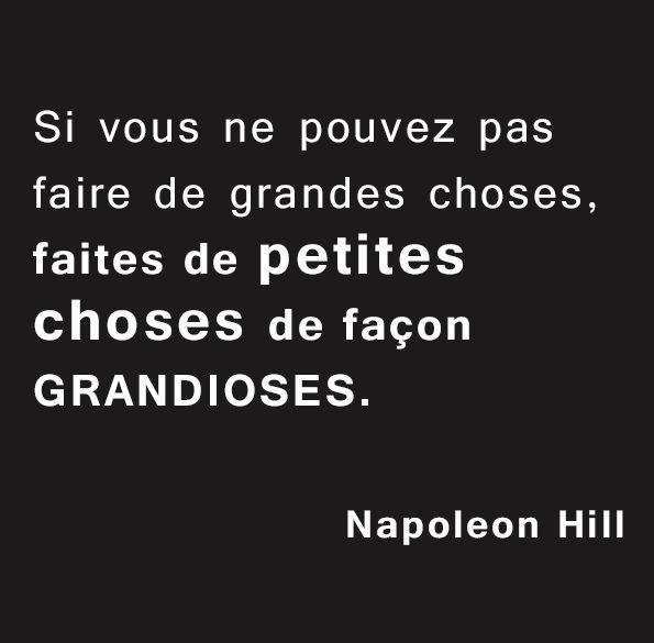 """« Si vous ne pouvez pas faire de grandes choses, faites de petites choses de façon grandioses. » Citation de Napoleon Hill. (Lisez le livre : """"Liberté, Égalité, Fraternité et Esprit d'entreprise"""" !) #Entreprendre #Livre #Startup #Management #Entrepreneur #Entrepreneuriat #Innovation #Business #Citation"""