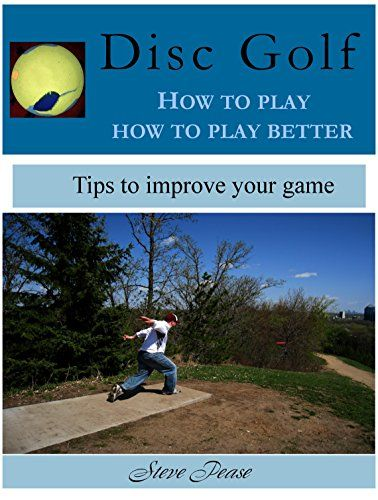 Free book offer Dec 22 and Dec 23   Disc golf: How to play, and how to play better eBook: Steven Pease
