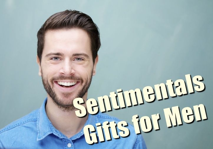 Don't Miss out these perfect Sentimental Gifts for a Man.