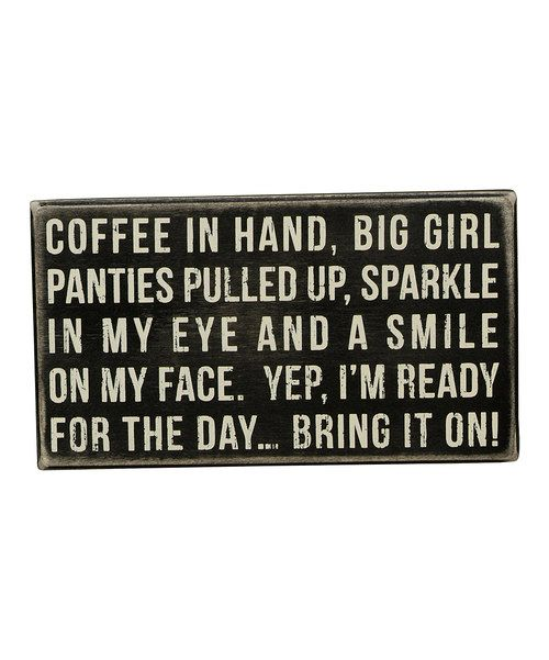 I'm ready for the day - bring it on!