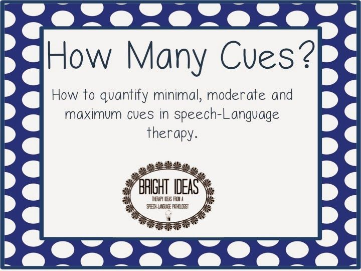 Bright Ideas: Speech-Language Pathology: How Many Cues: How to quantify minimum/moderate/maximum cues
