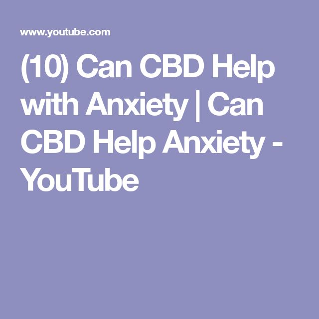(10) Can CBD Help with Anxiety | Can CBD Help Anxiety - YouTube