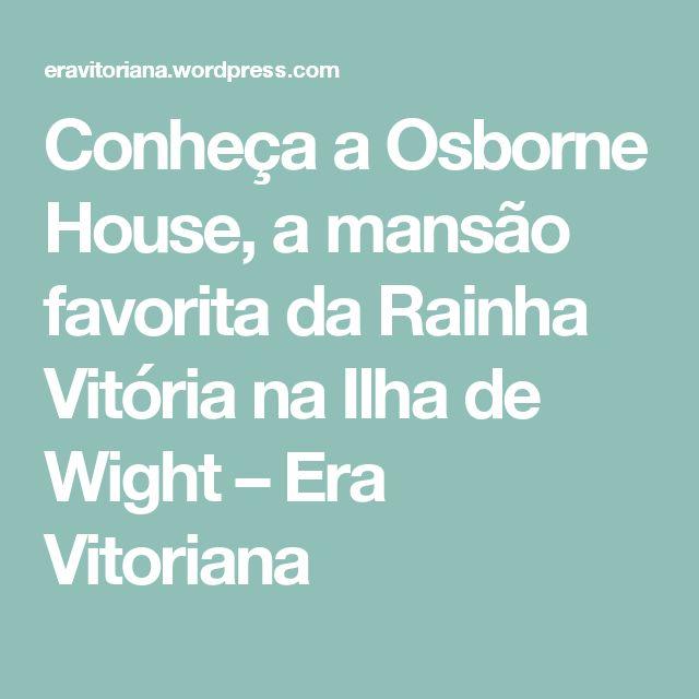 Conheça a Osborne House, a mansão favorita da Rainha Vitória na Ilha de Wight – Era Vitoriana