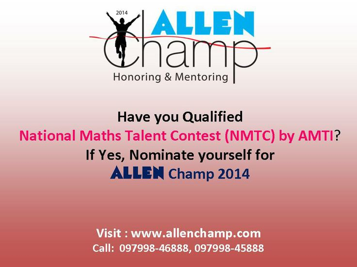 Have you qualified National Maths Talent Contest (NMTC) by Association of Mathematics Teachers of India (AMTI) ? If yes, nominate yourself for ALLEN Champ 2014 and get rewarded. Visit : www.allenchamp.com #ALLENChamp