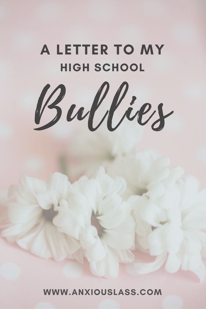 A letter to my high school bullies  Social Anxiety, Anxiety, Anxiety Disorder, Depression, Mental Health, Mental Illness, Bullying, Bullies, High school, School, School Bullies, Being Bullied