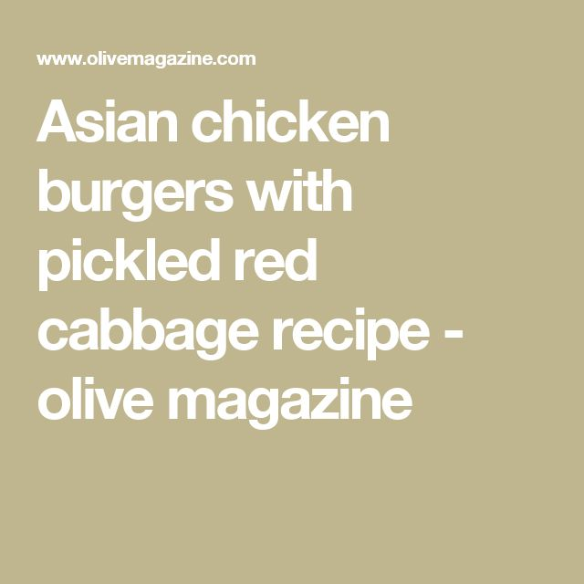 Asian chicken burgers with pickled red cabbage recipe - olive magazine