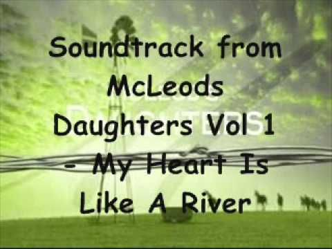 McLeods Daughters Vol 1 - My Heart Is Like A River