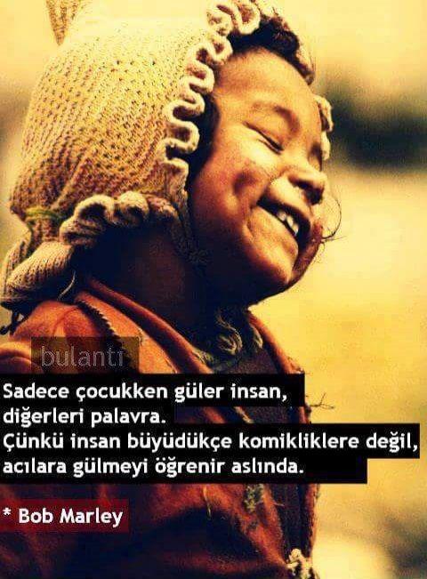 Sadece çocukken güler insan, diğerleri palavra. Çünkü insan büyüdükçe komikliklere değil, acılara gülmeyi öğrenir aslında. - Bob Marley #sözler #anlamlısözler #güzelsözler #manalısözler #özlüsözler #alıntı #alıntılar #alıntıdır #alıntısözler