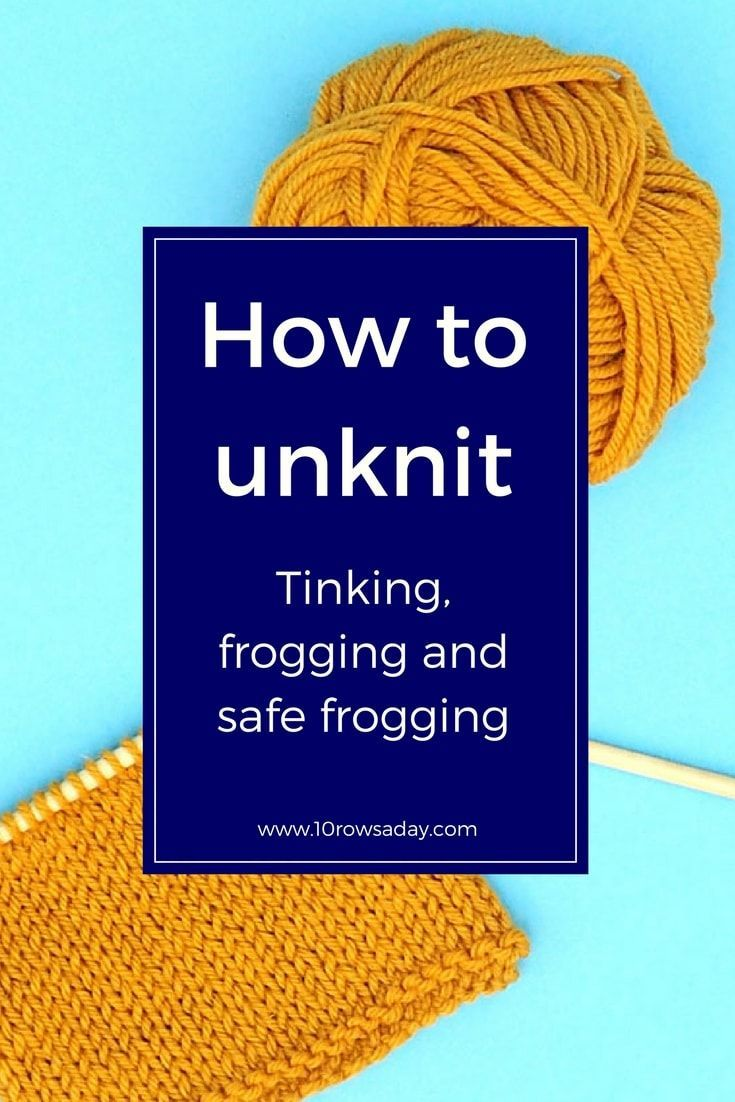 How to unknit - tinking, frogging and safe frogging | 10 rows a day
