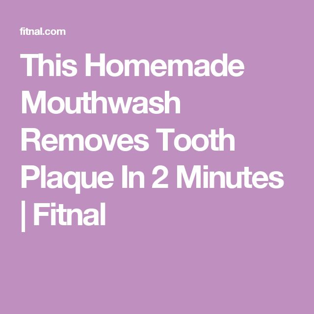 This Homemade Mouthwash Removes Tooth Plaque In 2 Minutes | Fitnal