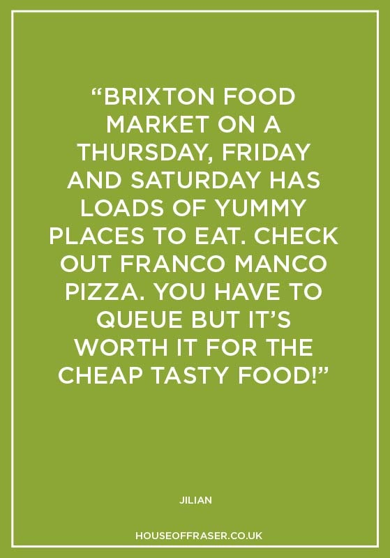 Foodies will love Brixton Food Market  > http://brixtonmarket.net/  Tell us your favourite London food venues
