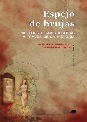 Espejo de brujas : mujeres transgresoras a través de la historia / María Jesús Zamora Calvo, Alberto Ortiz (eds.). -- Madrhttp://absysnet.bbtk.ull.es/cgi-bin/abnetopac?TITN=502919id : Abada, 2012