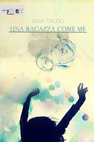 """""""Una ragazza come me"""" di Sara Tricoli Recensione su http://wp.me/p4V1g9-mc"""
