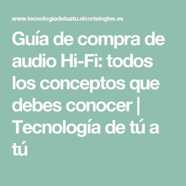Guía de compra de audio Hi-Fi: todos los conceptos que debes conocer | Tecnología de tú a tú